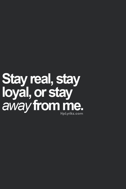 Quote Start Real Stay Loyal Or Stay Away From Me Quotes