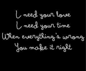 i need your love, i need your time, and when everything's wrong image