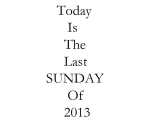 2013, Sunday, and last image