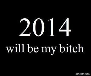 2014, bitch, and new year image