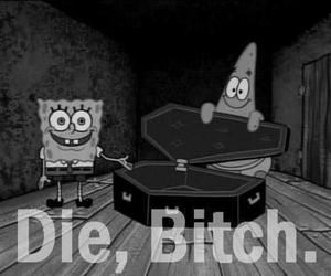 bitch, die, and spongebob image