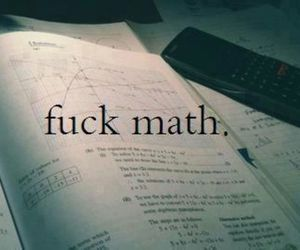 fuck, math, and at school image