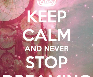 keep calm, Dream, and dreaming image