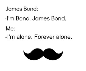 alone, James Bond, and forever alone image