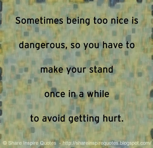 Sometimes being too nice is dangerous, so you have to make ...