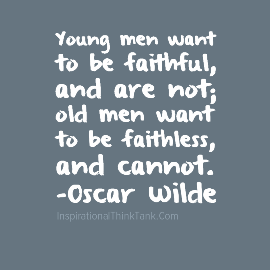 Young Men Want To Be Faithful And Are Not Old Men Want To Be