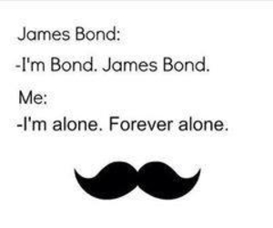 funny, James Bond, and forever alone image