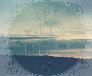 let it go, overthinking, and be happy image
