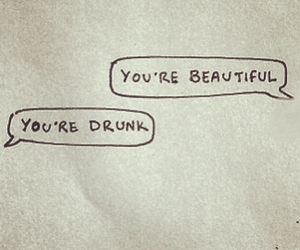 drunk, beautiful, and quotes image