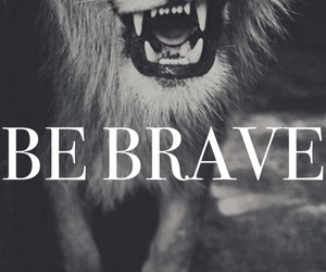 be, brave, and lion image