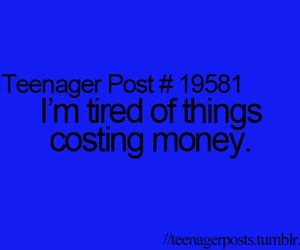 teenager post, money, and tired image