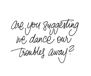 quote, dance, and troubles image
