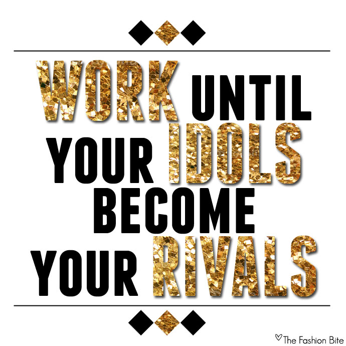 Work Until Your Idols Become Your Rivals On We Heart It