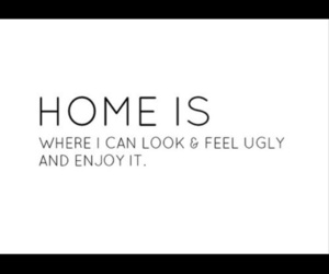 home, quote, and ugly image