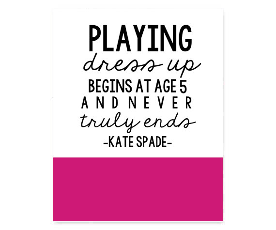 Playing Dress Up Begins At Age 60 And Truly Never Ends Kate Spade Inspiration Kate Spade Quotes