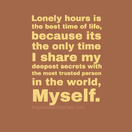 Lonely Hours Is The Best Time Of Life Because Its The Only Time I
