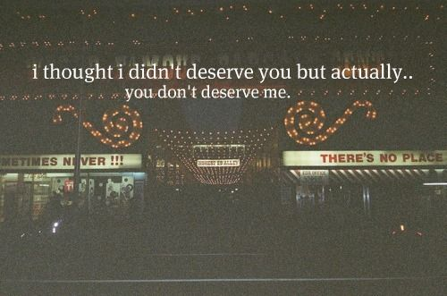 You Dont Deserve Me On We Heart It