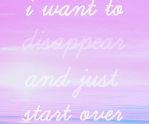 disappear, i want, and life image