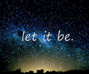 let it be, quote, and stars image