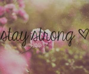 strong, stay strong, and flowers image