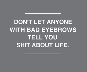 eyebrows, quote, and life image