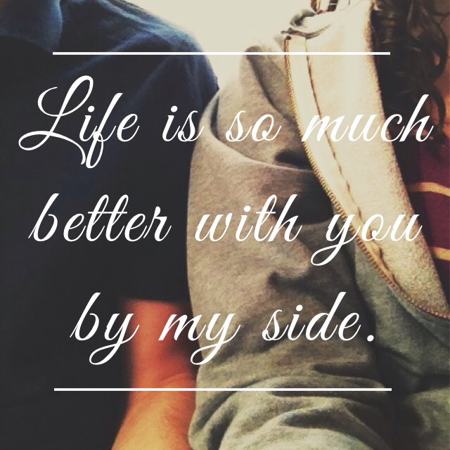 Life Is So Much Better With You By My Side On We Heart It