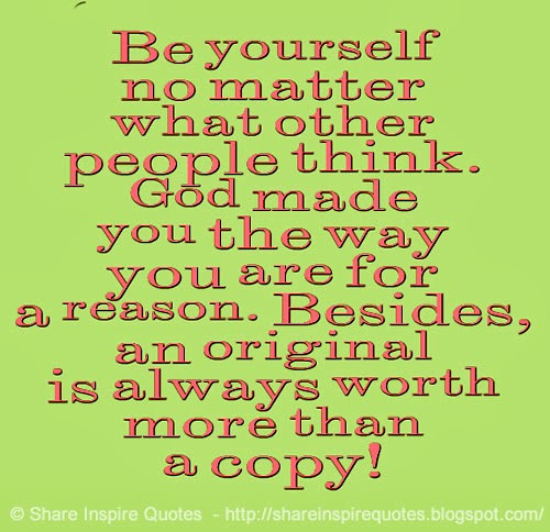 Be Yourself No Matter What Other People Think God Made You The Way