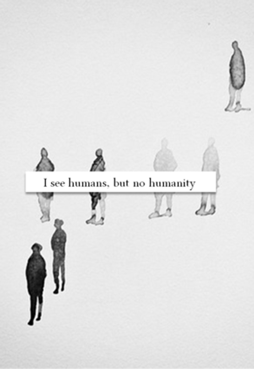 Veo humanos, pero no humanidad | via Tumblr on We Heart It