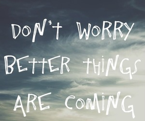 better things, coming, and hope image