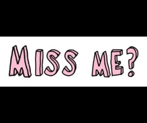 i need you, please, and miss me image