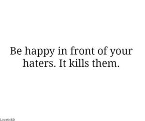 haters, happy, and kill image