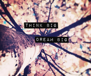 Dream, think, and big image