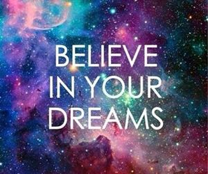 Dream, believe, and galaxy image