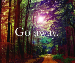 away, go away, and go image
