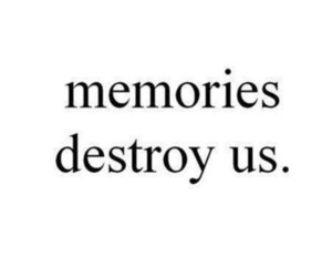 memories, quotes, and destroy image