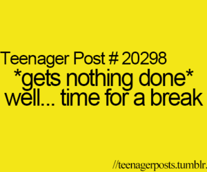 teenager post, break, and funny image