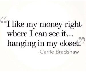 quote, money, and Carrie Bradshaw image