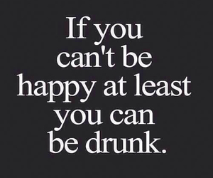 drunk, happy, and quotes image