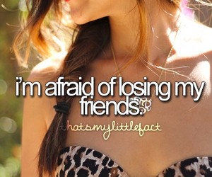 friends, quote, and afraid image