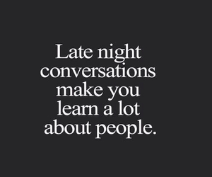 conversations, late night, and true image